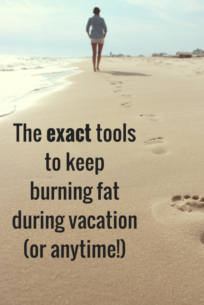 the-exact-tools-you-need-to-keep-burning-fat-on-vacation